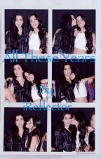 ALL THESE YEARS {Camren} by iReflector