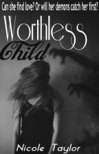 Worthless Child-- DICONTINUED  by eternallytiredd