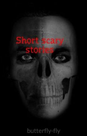 Short scary stories by butterfly-fly