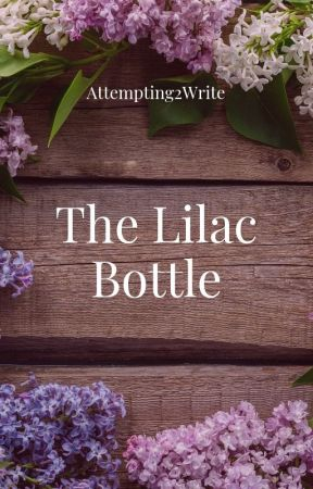 The Lilac Bottle by Attempting2Write