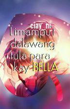 Limampu't Dalawang tula para kay Bella ni ciay_ni
