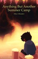 Anything but Another Summer Camp (MaxXReader) by -Starhunter-