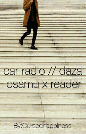 car radio \\ dazai osamu x reader by Cursedhappiness
