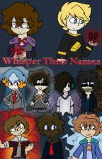 Whisper their names... {Tc Au} (Discontinued) by LittTheBandit