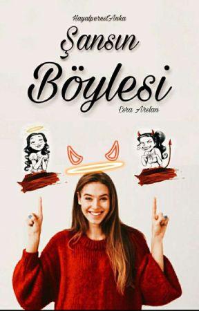 ŞANSIN BÖYLESİ (KİTAP OLUYOR) by HayalperestAnka