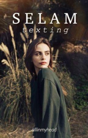 Selam || Texting  by alllinmyhead
