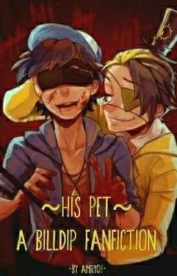 ~His Pet~ (Billdip Fanfiction)