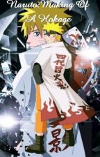Naruto:Making Of A Hokage  by tmax7official