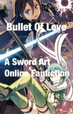 Bullet Of Love: A Sword Art Online Fanfiction (Sinon x Male Reader) by some_Angel