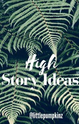 High Story Ideas