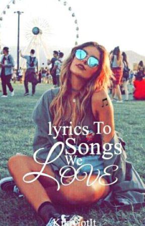 ♪ Lyrics To Songs We Love ♪ by keenaisland