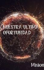 Nuestra ultima oportunidad by ThinkOutsideTheBox10