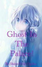 Ghost In The Palace! (OKH Fanfiction) by ShineNekoOtaku