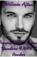 Purple Guy: Various Yandere FNAF X Reader by EPICNESSQUEEN21