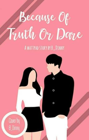 Because Of Truth Or Dare [ COMPLETED ] by Bintangdini_