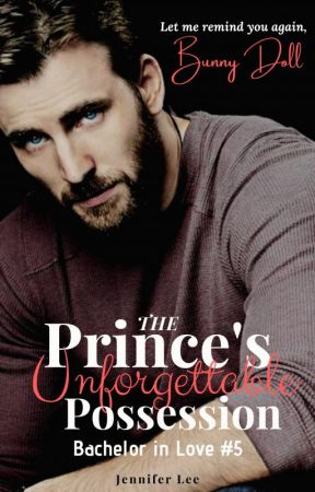 The Prince's Unforgettable Possession (English Version) [Bachelor In Love #5] by _thewhitebunny_