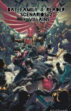 Bat Family x Reader Scenarios 2 + Villains by TylerWhittakerClarke