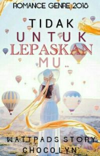 Tidak Untuk Lepaskan Mu.. (✔COMPLETED) cover