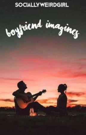 Boyfriend Imagines by SociallyWeirdGirl