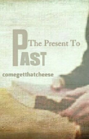 The Present To Past by comegetthatcheese