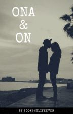 Ona&On [one-shote] by booksmylifeever