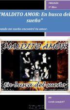 """""""MALDITO AMOR: En busca del sueño"""" by Cerdo-conejo47"""