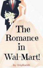 The Romance in Wal-MarT✧ بقلم RawaaAmin