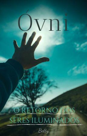 Óvni; O retorno dos Seres iluminados by Roberta6leia