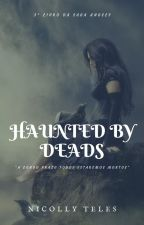 Haunted by Deads [Concluído] by myYoon_gi
