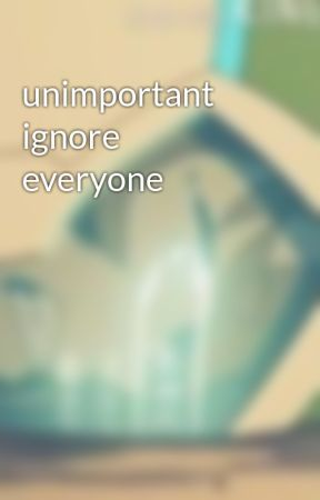 unimportant ignore everyone by NekoGriffin
