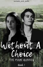 Without A Choice // The Maze Runner [Book 1] by sunsets_and_quills