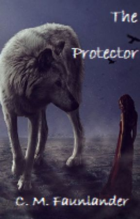 The Protector (Complete) by cmfahnlander