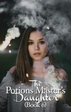 The Potions Master's Daughter (Book Six) by pagesofmyheart