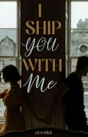 I Ship You With Me by eirwnikh