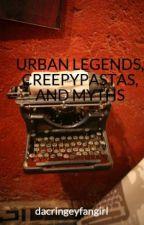 Urban Legends, Creepypastas, And Myths by dacringeyfangirl
