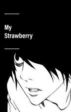 My Strawberry (Yandere! L Lawliet x Reader) by skvwalkering
