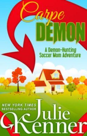 Carpe Demon: Adventures of a Demon Hunting Soccer Mom by JulieKenner