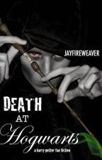 Death at Hogwarts - A Harry Potter fanfiction by SophiaFireweaver