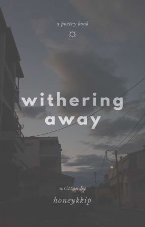 withering away | poem collection by honeykkip