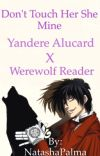 Don't Touch Her She Mine  Yandere Alucard x werewolf reader cover