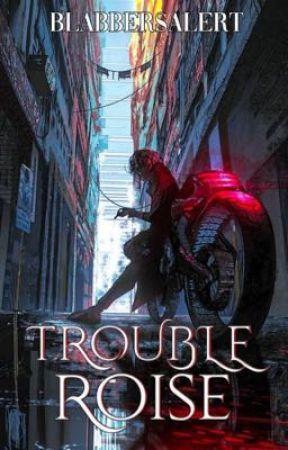 Trouble Roise by Blabbersalert