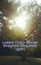 Losers Club x Reader Imagines (Requests Open) by Sammy_Sanders