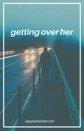 getting over her by dapplethekitten333