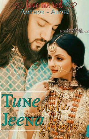 ~ Tune Mujhe Jeena Sikhaya~ (Completed) by Sh_aarohi