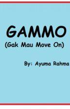GAMMO (Gak Mau Move On) by AyumaR9090