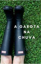 A Garota Na Chuva by TAMYVPOTTER