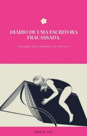 """Diário De Uma """"Escritora"""" Fracassada  by bizzle_jus"""