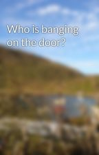 Who is banging on the door? by Klauida
