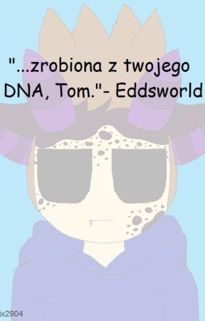 """""""...zrobiona z twojego DNA, Tom.""""- Eddsworld [Reaktywacja(2cześć)] by SinniDesu"""