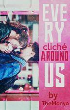 Every Cliché Around Us by TheMonyo